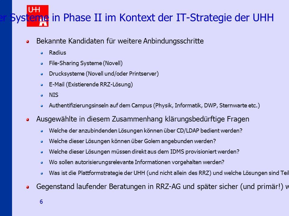 IDMS@uni-hamburg.de 6 Anbindung weiterer Systeme in Phase II im Kontext der IT-Strategie der UHH Bekannte Kandidaten für weitere Anbindungsschritte Ra