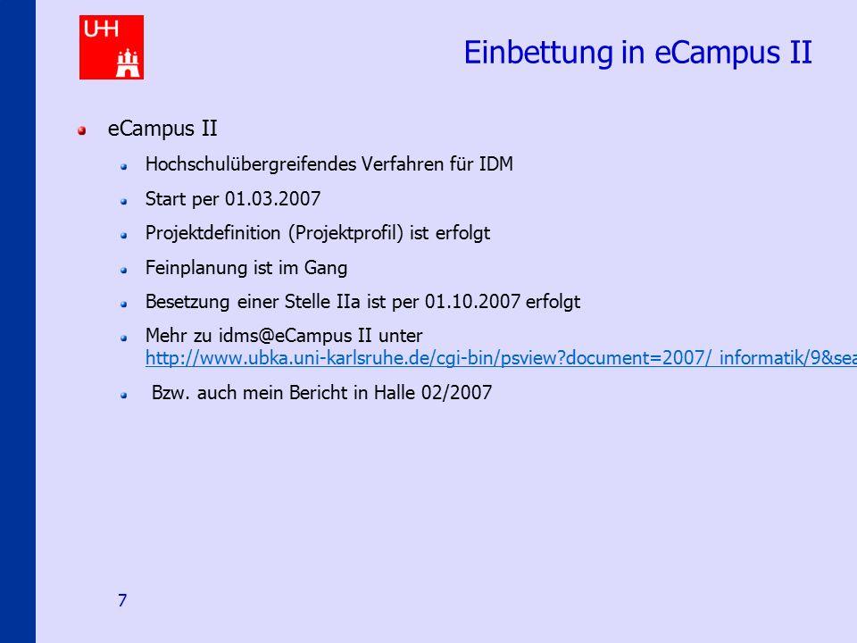 IDMS@uni-hamburg.de 7 Einbettung in eCampus II eCampus II Hochschulübergreifendes Verfahren für IDM Start per 01.03.2007 Projektdefinition (Projektpro