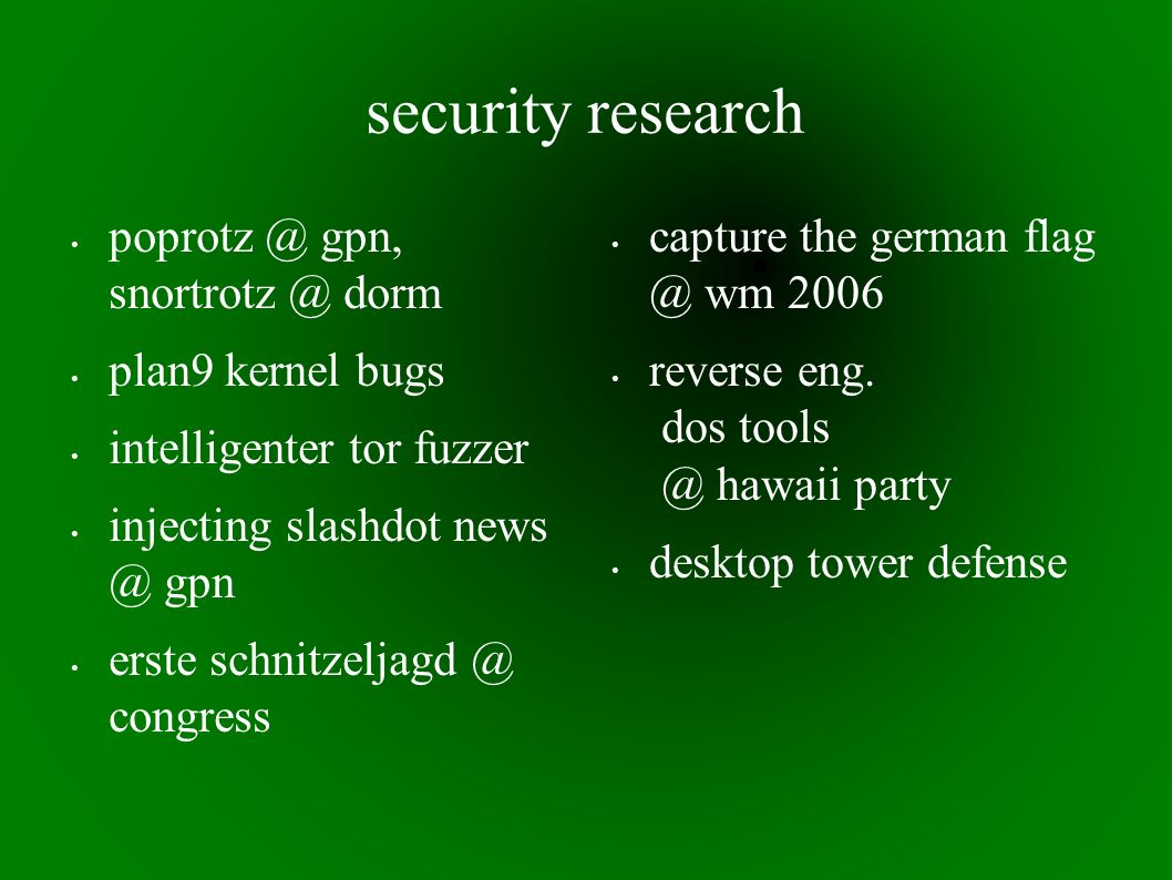 security research gpn, dorm plan9 kernel bugs intelligenter tor fuzzer injecting slashdot gpn erste congress capture the german wm 2006 reverse eng.