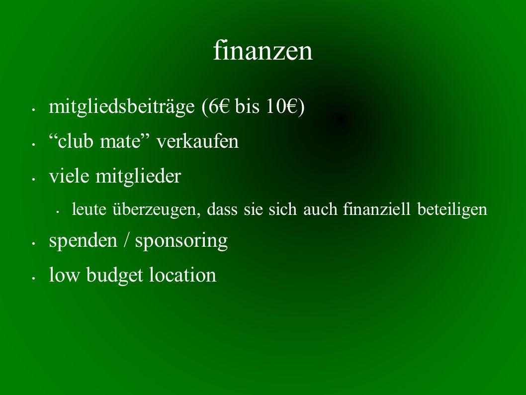 finanzen mitgliedsbeiträge (6€ bis 10€) club mate verkaufen viele mitglieder leute überzeugen, dass sie sich auch finanziell beteiligen spenden / sponsoring low budget location