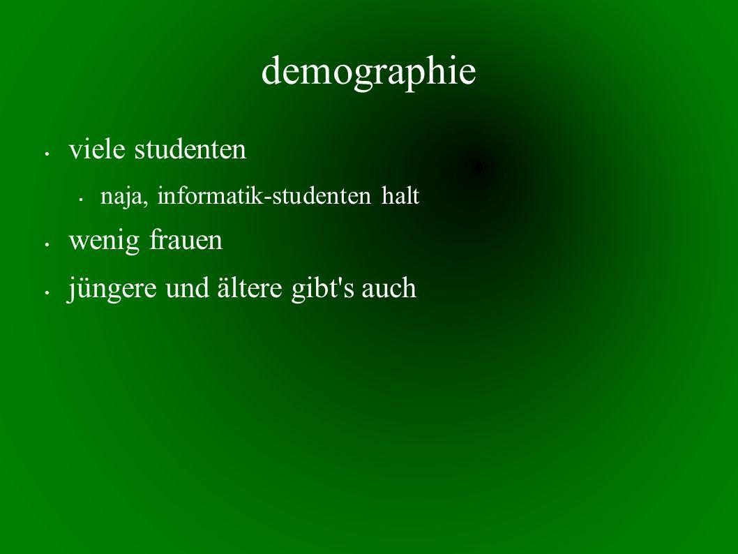 demographie viele studenten naja, informatik-studenten halt wenig frauen jüngere und ältere gibt s auch