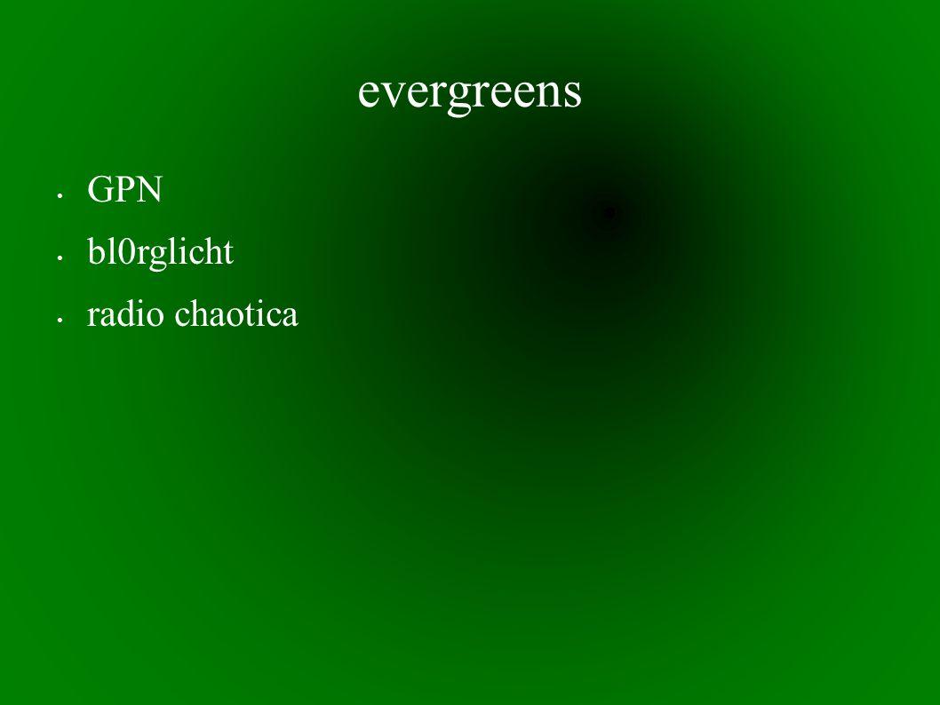 evergreens GPN bl0rglicht radio chaotica
