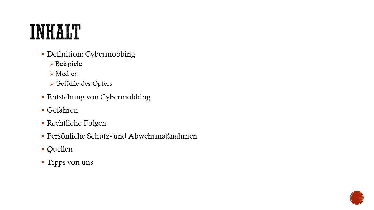  Definition: Cybermobbing  Beispiele  Medien  Gefühle des Opfers  Entstehung von Cybermobbing  Gefahren  Rechtliche Folgen  Persönliche Schutz- und Abwehrmaßnahmen  Quellen  Tipps von uns