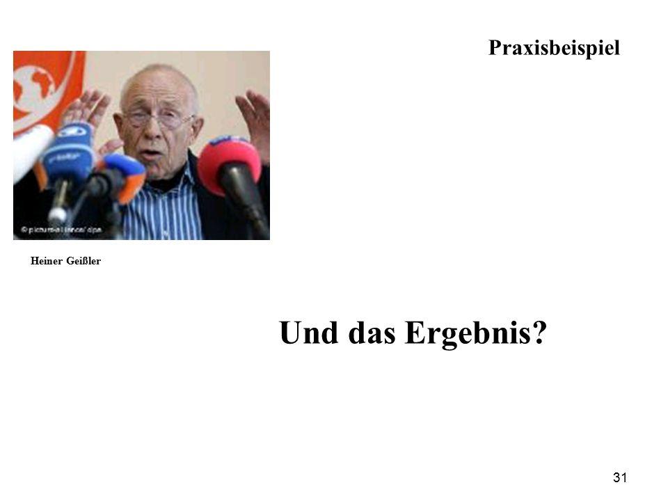Und das Ergebnis Heiner Geißler 31 Praxisbeispiel