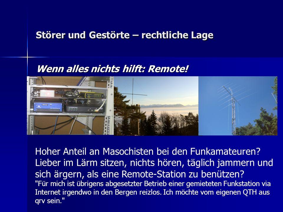 Störer und Gestörte – rechtliche Lage Wenn alles nichts hilft: Remote! Hoher Anteil an Masochisten bei den Funkamateuren? Lieber im Lärm sitzen, nicht