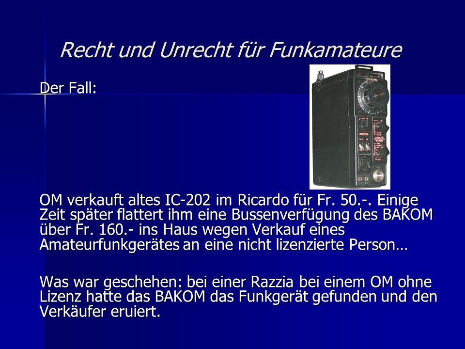 Recht und Unrecht für Funkamateure Der Fall: OM verkauft altes IC-202 im Ricardo für Fr. 50.-. Einige Zeit später flattert ihm eine Bussenverfügung de