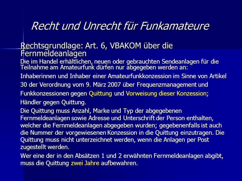 Recht und Unrecht für Funkamateure Rechtsgrundlage: Art. 6, VBAKOM über die Fernmeldeanlagen Die im Handel erhältlichen, neuen oder gebrauchten Sendea