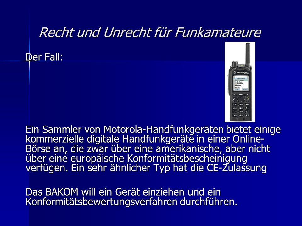 Recht und Unrecht für Funkamateure Der Fall: Ein Sammler von Motorola-Handfunkgeräten bietet einige kommerzielle digitale Handfunkgeräte in einer Online- Börse an, die zwar über eine amerikanische, aber nicht über eine europäische Konformitätsbescheinigung verfügen.