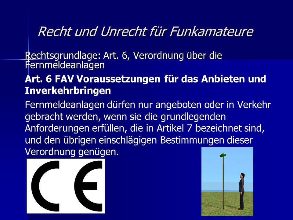 Recht und Unrecht für Funkamateure Rechtsgrundlage: Art. 6, Verordnung über die Fernmeldeanlagen Art. 6 FAV Voraussetzungen für das Anbieten und Inver