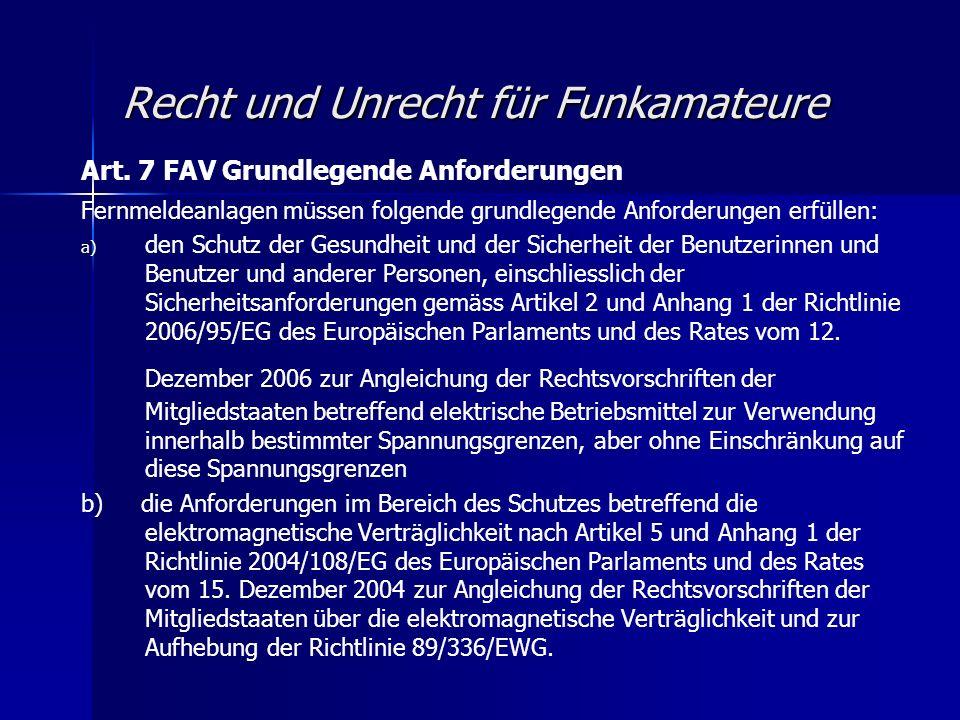 Recht und Unrecht für Funkamateure Art. 7 FAV Grundlegende Anforderungen Fernmeldeanlagen müssen folgende grundlegende Anforderungen erfüllen: a) a) d