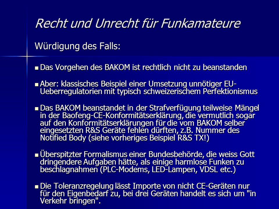 Recht und Unrecht für Funkamateure Würdigung des Falls: Das Vorgehen des BAKOM ist rechtlich nicht zu beanstanden Das Vorgehen des BAKOM ist rechtlich