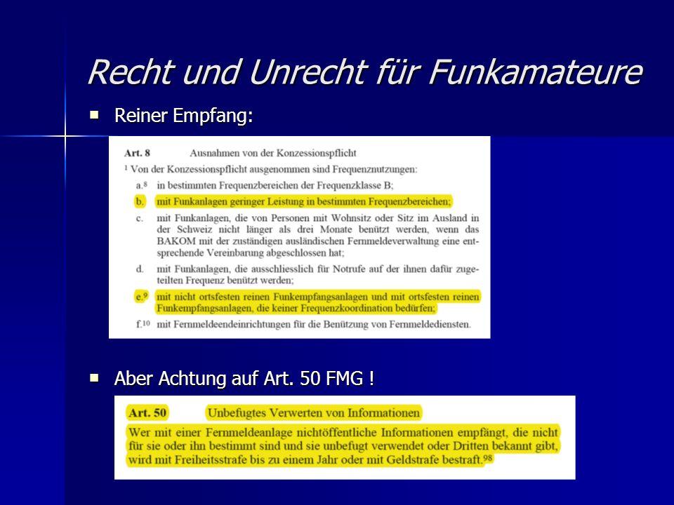 Recht und Unrecht für Funkamateure Reiner Empfang: Reiner Empfang: Aber Achtung auf Art. 50 FMG ! Aber Achtung auf Art. 50 FMG !