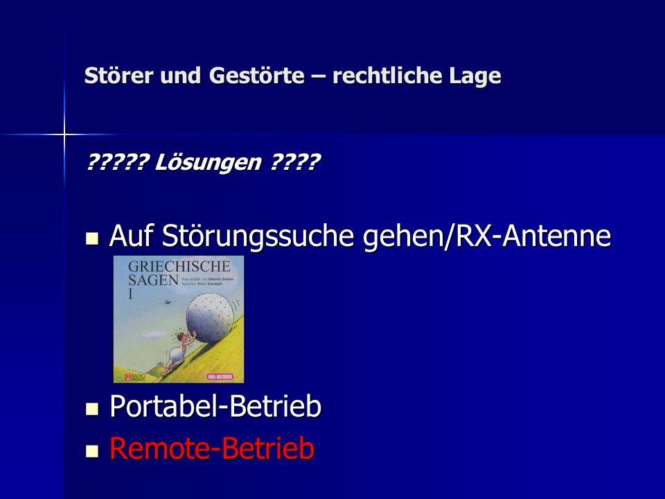 Störer und Gestörte – rechtliche Lage ????? Lösungen ???? Auf Störungssuche gehen/RX-Antenne Auf Störungssuche gehen/RX-Antenne Portabel-Betrieb Porta