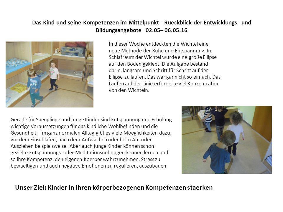 Das Kind und seine Kompetenzen im Mittelpunkt - Rueckblick der Entwicklungs- und Bildungsangebote 02.05– 06.05.16 In dieser Woche entdeckten die Wichtel eine neue Methode der Ruhe und Entspannung.