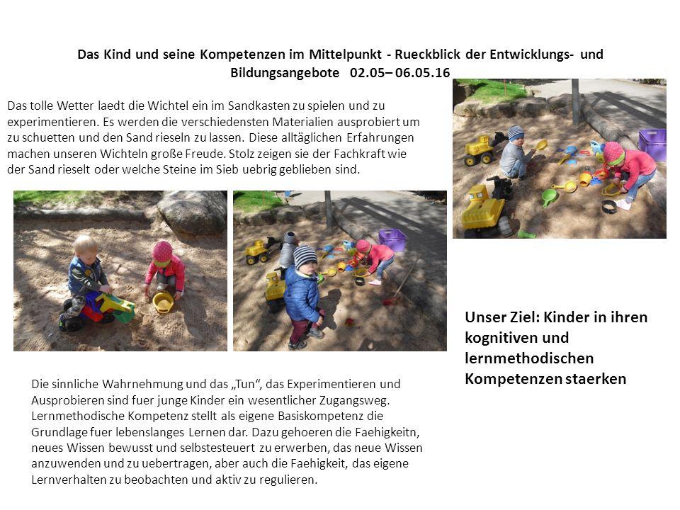 Das Kind und seine Kompetenzen im Mittelpunkt - Rueckblick der Entwicklungs- und Bildungsangebote 02.05– 06.05.16 Das tolle Wetter laedt die Wichtel ein im Sandkasten zu spielen und zu experimentieren.
