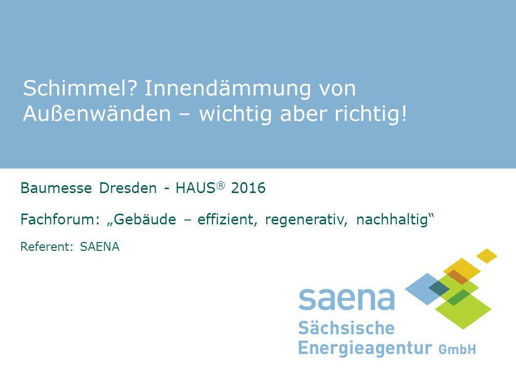 """Schimmel? Innendämmung von Außenwänden – wichtig aber richtig! Baumesse Dresden - HAUS ® 2016 Fachforum: """"Gebäude – effizient, regenerativ, nachhaltig"""