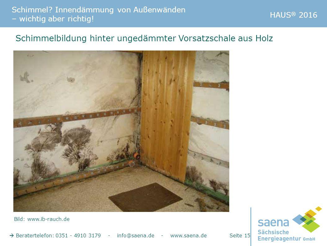Schimmel? Innendämmung von Außenwänden – wichtig aber richtig!  Beratertelefon: 0351 - 4910 3179 - info@saena.de - www.saena.de Seite 15 HAUS ® 2016