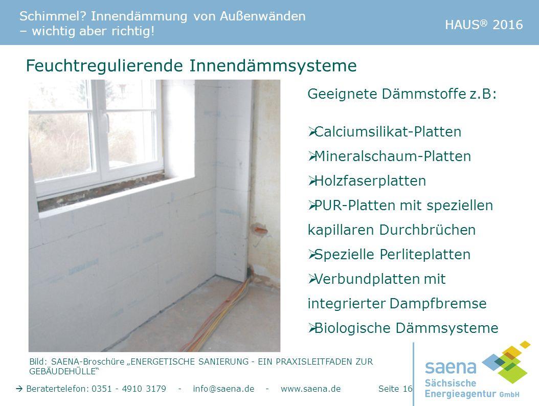 Schimmel? Innendämmung von Außenwänden – wichtig aber richtig!  Beratertelefon: 0351 - 4910 3179 - info@saena.de - www.saena.de Seite 16 HAUS ® 2016
