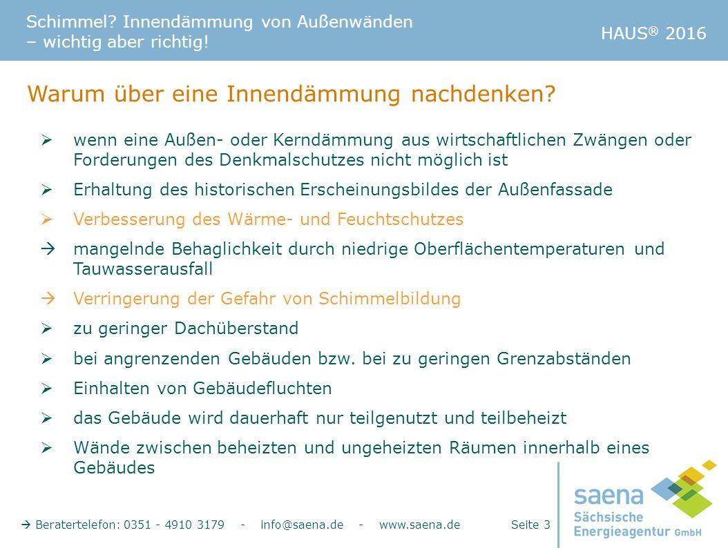 Schimmel? Innendämmung von Außenwänden – wichtig aber richtig!  Beratertelefon: 0351 - 4910 3179 - info@saena.de - www.saena.de Seite 3 HAUS ® 2016 W