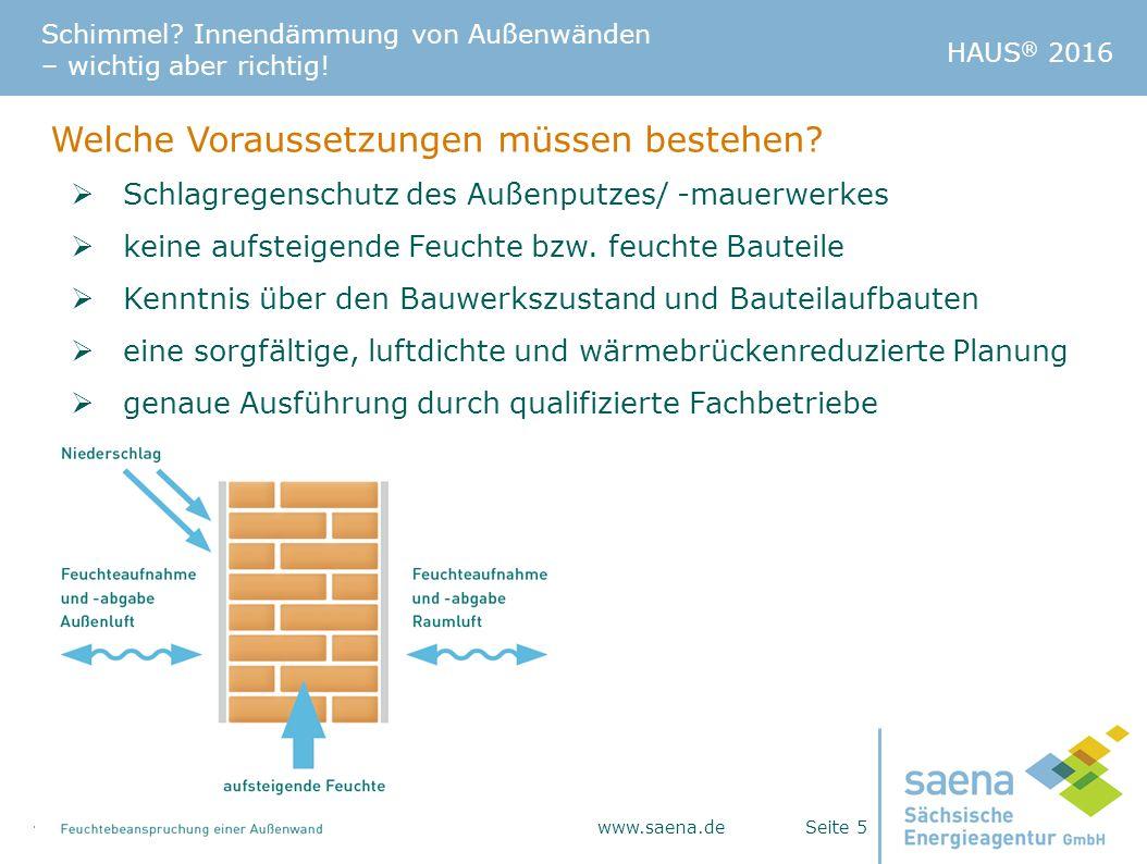 Schimmel? Innendämmung von Außenwänden – wichtig aber richtig!  Beratertelefon: 0351 - 4910 3179 - info@saena.de - www.saena.de Seite 5 HAUS ® 2016 W