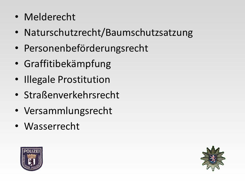 Melderecht Naturschutzrecht/Baumschutzsatzung Personenbeförderungsrecht Graffitibekämpfung Illegale Prostitution Straßenverkehrsrecht Versammlungsrecht Wasserrecht