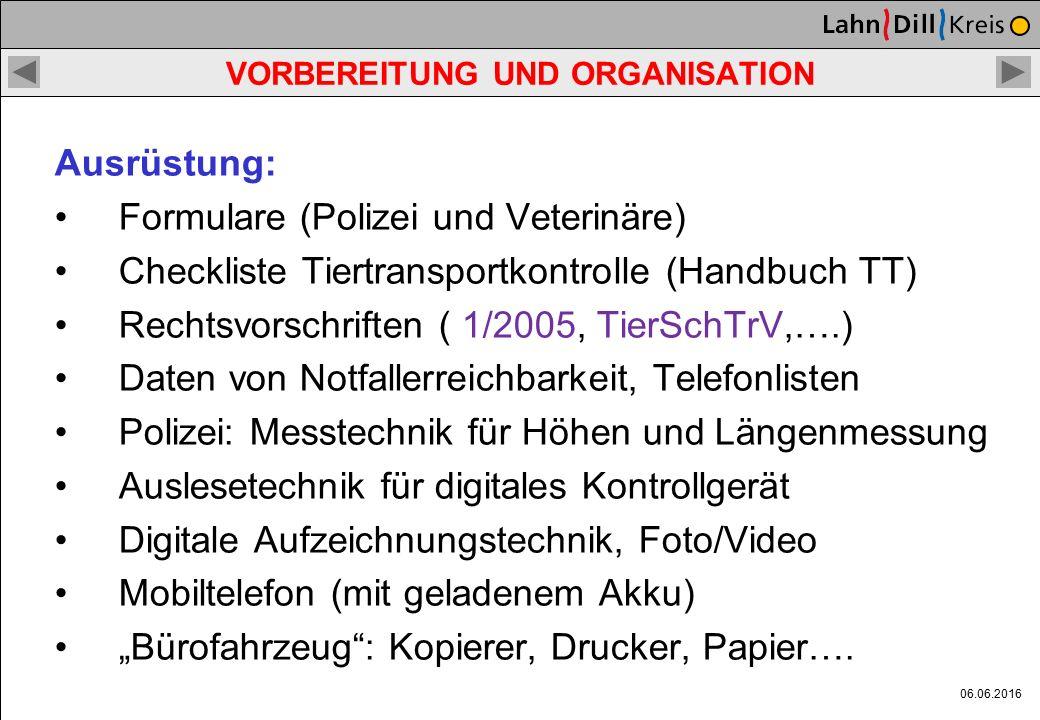 06.06.2016 VORBEREITUNG UND ORGANISATION Zuständigkeit von Polizei und Veterinären: Zuständig für den Vollzug des Veterinärwesens sind die Landräte un