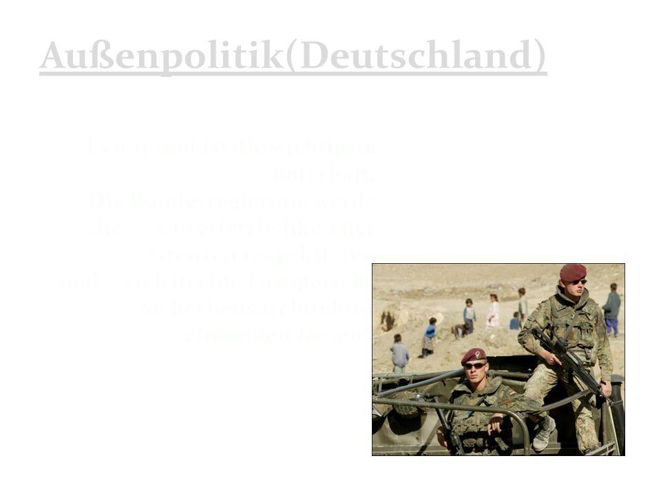 """Außenpolitik(Deutschland) Es war und ist die wichtigste Botschaft: """"Die Bundesregierung werde die Unverletzlichkeit der Grenzen respektieren und sich in eine Europäische Sicherheitsarchitektur einbinden lassen."""