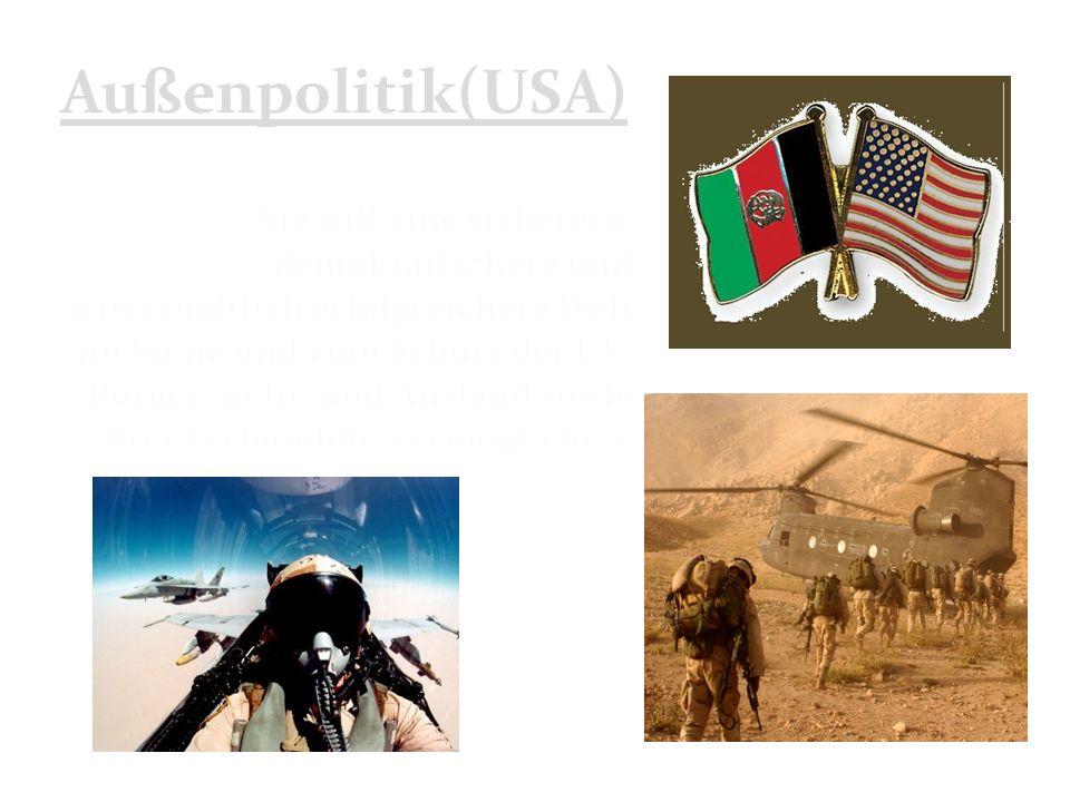 Außenpolitik(USA) Sie will eine sicherere, demokratischere und wirtschaftlich erfolgreichere Welt im Sinne und zum Schutz der US- Bürger im In- und Ausland sowie ihrer Verbündeten ermöglichen.