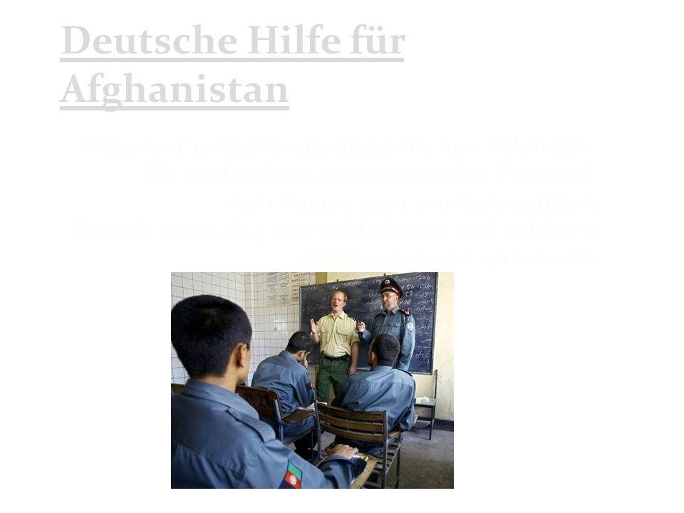 Deutsche Hilfe für Afghanistan Sicheres Umfeld für die afghanischen Behörden, VN- und anderes internationales Personal.