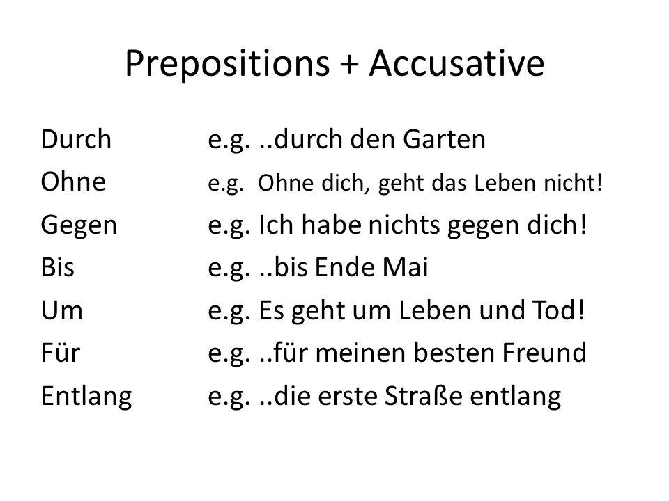 Prepositions + Accusative Durche.g...durch den Garten Ohne e.g.
