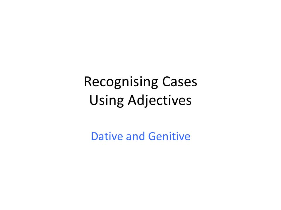Recognising Cases Using Adjectives Dative and Genitive