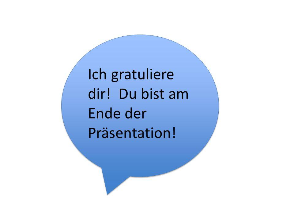 Ich gratuliere dir! Du bist am Ende der Präsentation!