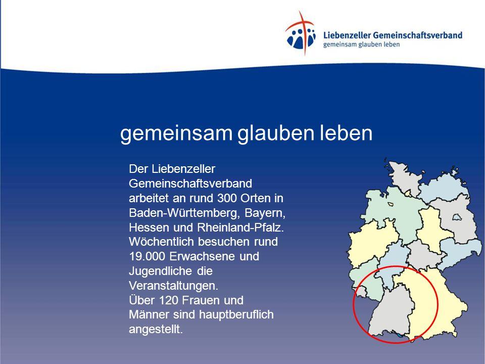 gemeinsam glauben leben Der Liebenzeller Gemeinschaftsverband arbeitet an rund 300 Orten in Baden-Württemberg, Bayern, Hessen und Rheinland-Pfalz.