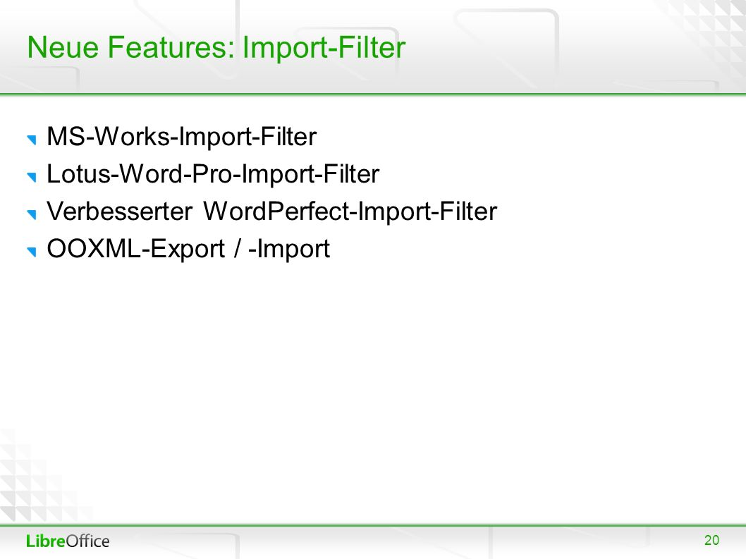 20 Neue Features: Import-Filter MS-Works-Import-Filter Lotus-Word-Pro-Import-Filter Verbesserter WordPerfect-Import-Filter OOXML-Export / -Import
