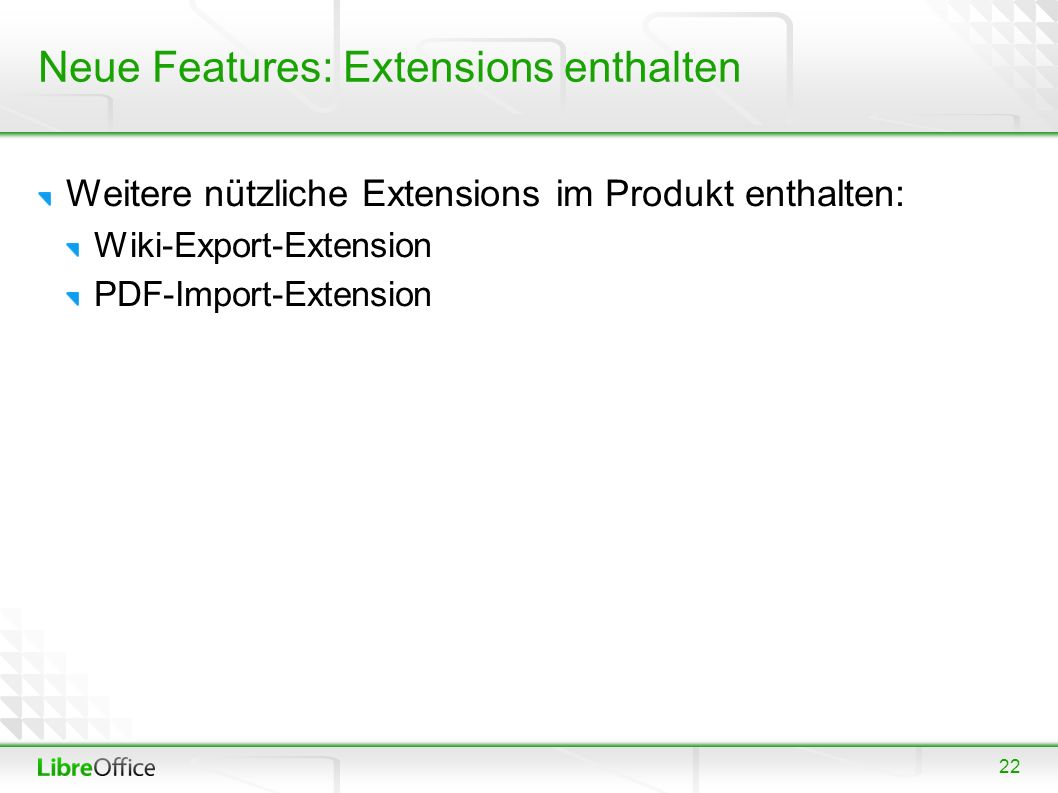 22 Neue Features: Extensions enthalten Weitere nützliche Extensions im Produkt enthalten: Wiki-Export-Extension PDF-Import-Extension