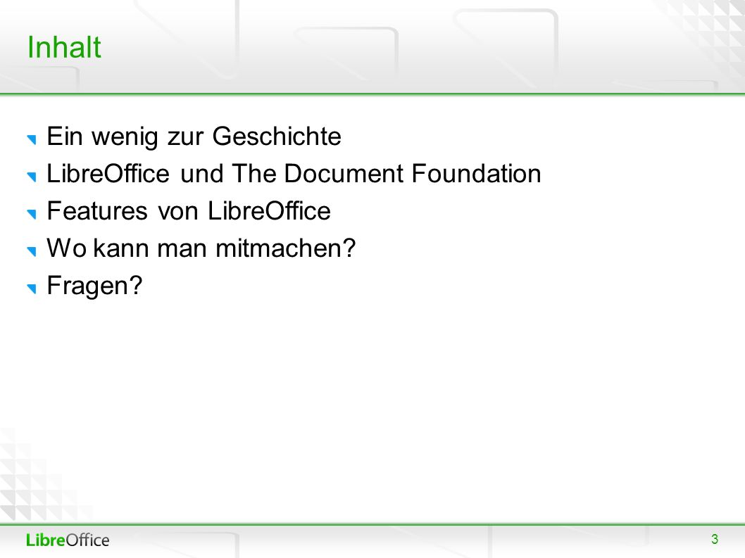3 Inhalt Ein wenig zur Geschichte LibreOffice und The Document Foundation Features von LibreOffice Wo kann man mitmachen.