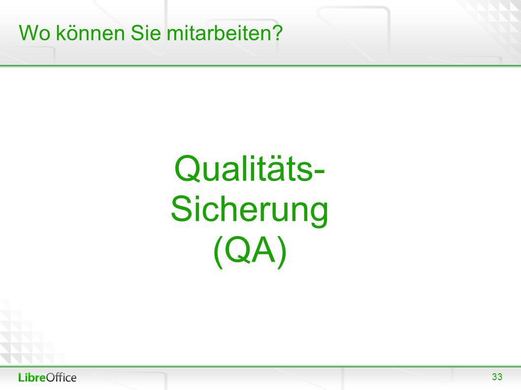 33 Wo können Sie mitarbeiten? Qualitäts- Sicherung (QA)