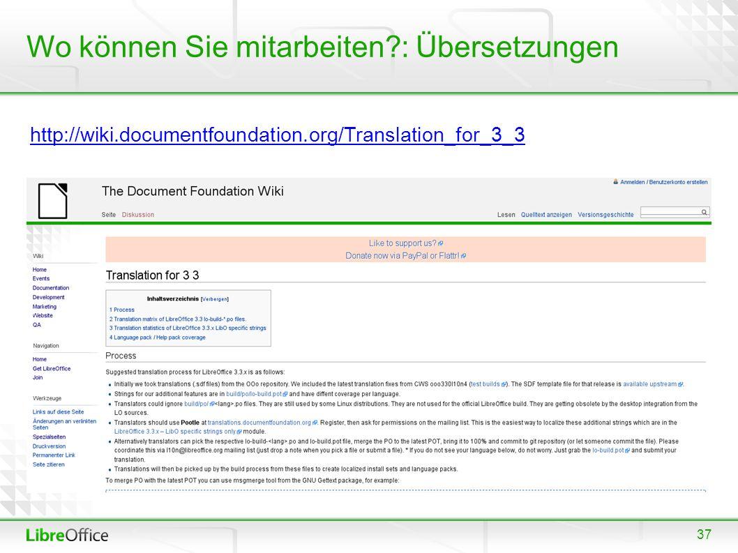 37 Wo können Sie mitarbeiten : Übersetzungen http://wiki.documentfoundation.org/Translation_for_3_3