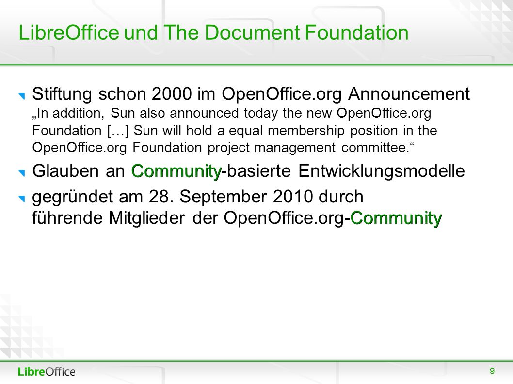 "9 Stiftung schon 2000 im OpenOffice.org Announcement ""In addition, Sun also announced today the new OpenOffice.org Foundation […] Sun will hold a equal membership position in the OpenOffice.org Foundation project management committee. Community Glauben an Community-basierte Entwicklungsmodelle Community gegründet am 28."