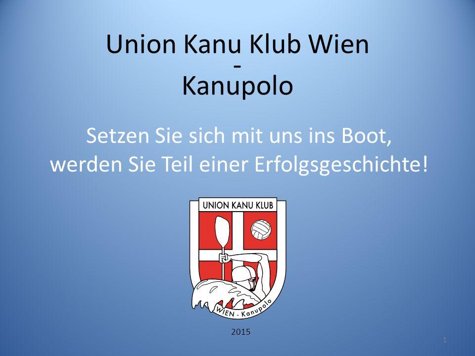 Union Kanu Klub Wien - Kanupolo 1 Setzen Sie sich mit uns ins Boot, werden Sie Teil einer Erfolgsgeschichte! 2015