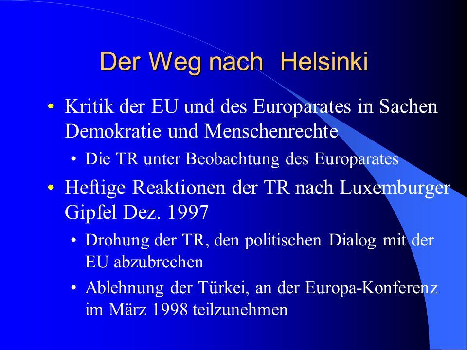 Der Weg nach Helsinki Kritik der EU und des Europarates in Sachen Demokratie und Menschenrechte Die TR unter Beobachtung des Europarates Heftige Reaktionen der TR nach Luxemburger Gipfel Dez.