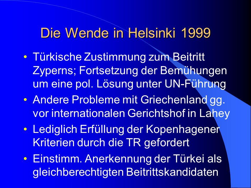 Die Wende in Helsinki 1999 Türkische Zustimmung zum Beitritt Zyperns; Fortsetzung der Bemühungen um eine pol.