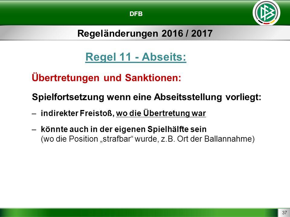 37 DFB Regeländerungen 2016 / 2017 Regel 11 - Abseits: Übertretungen und Sanktionen: Spielfortsetzung wenn eine Abseitsstellung vorliegt: –indirekter