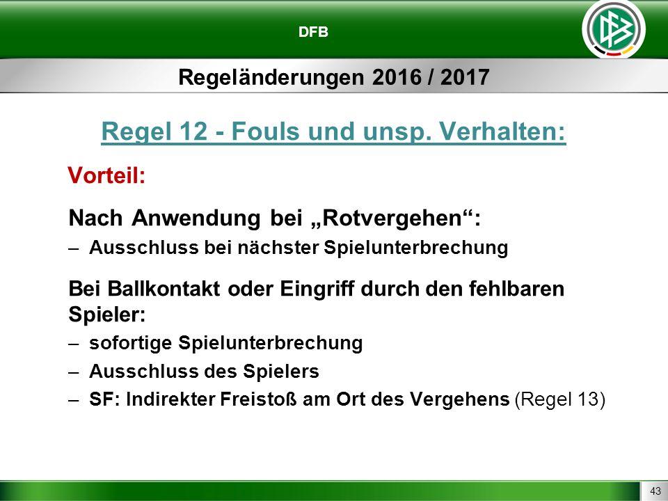 """43 DFB Regeländerungen 2016 / 2017 Regel 12 - Fouls und unsp. Verhalten: Vorteil: Nach Anwendung bei """"Rotvergehen"""": –Ausschluss bei nächster Spielunte"""