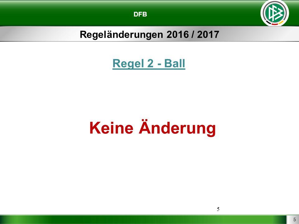 5 DFB Regeländerungen 2016 / 2017 Regel 2 - Ball Keine Änderung 5