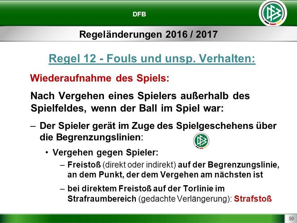 50 DFB Regeländerungen 2016 / 2017 Regel 12 - Fouls und unsp. Verhalten: Wiederaufnahme des Spiels: Nach Vergehen eines Spielers außerhalb des Spielfe