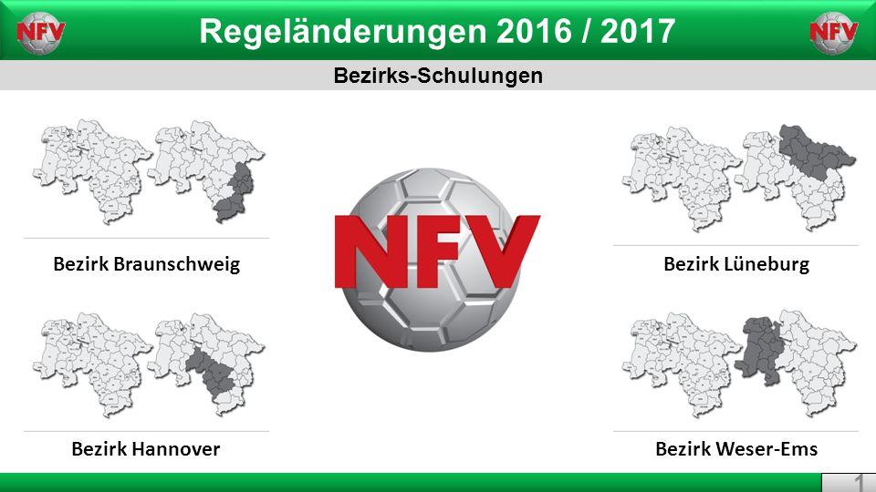 Regeländerungen 2016 / 2017 Bezirks-Schulungen 1 1 Bezirk Braunschweig Bezirk Hannover Bezirk Lüneburg Bezirk Weser-Ems