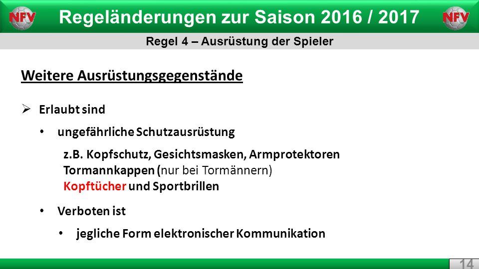 Regeländerungen zur Saison 2016 / 2017 Regel 4 – Ausrüstung der Spieler 14 Weitere Ausrüstungsgegenstände  Erlaubt sind ungefährliche Schutzausrüstung z.B.