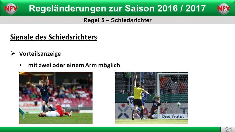 Regeländerungen zur Saison 2016 / 2017 Regel 5 – Schiedsrichter 21 Signale des Schiedsrichters  Vorteilsanzeige mit zwei oder einem Arm möglich
