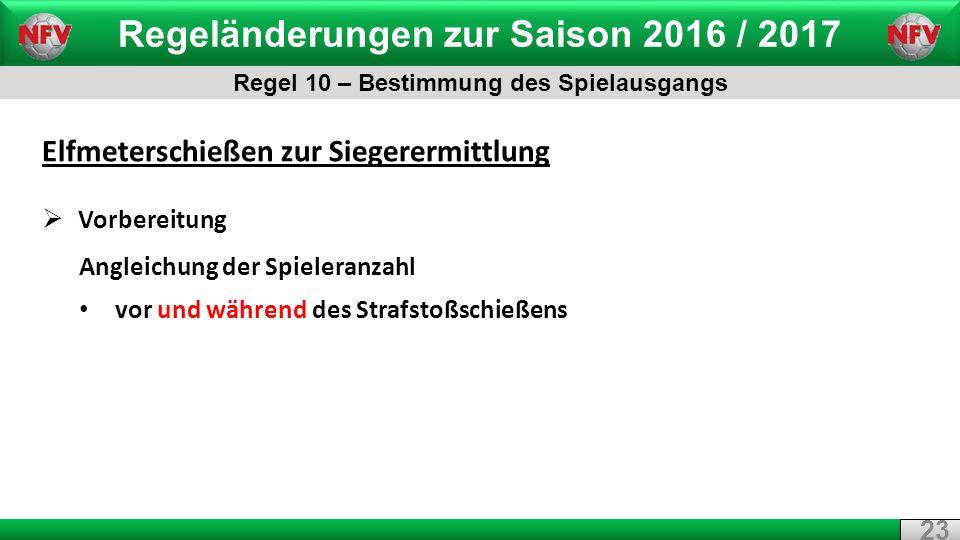 Regeländerungen zur Saison 2016 / 2017 Regel 10 – Bestimmung des Spielausgangs 23 Elfmeterschießen zur Siegerermittlung  Vorbereitung Angleichung der Spieleranzahl vor und während des Strafstoßschießens